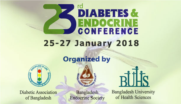 23rd Diabetes & Endocrine Conference, 25th To 27th January, 2018, BUHS Campus, Dhaka